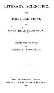 Cover of: Literary, scientific, and political views of Orestes A. Brownson