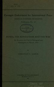 Cover of: Russia, the revolution and the war: an account of a visit to Petrograd and Helsingfors in March, 1917