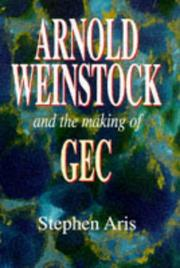 Cover of: Arnold Weinstock and the making of GEC