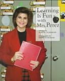 Cover of: Learning is fun with Mrs. Perez