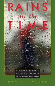 Cover of: Rains all the time: a connoisseur's history of weather in the Pacific Northwest
