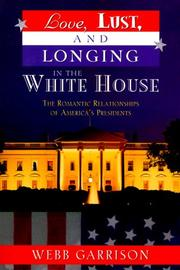 Cover of: Love, lust, and longing in the White House: the romantic relationships of America's presidents