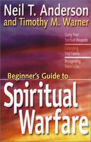 Cover of: The beginner's guide to spiritual warfare: using your spiritual weapons, defending your family, recognizing Satan's lies