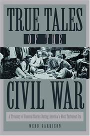 Cover of: True tales of the Civil War: a treasury of unusual stories during America's most turbulent era