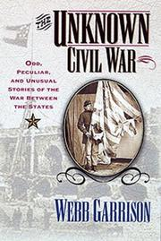 Cover of: The unknown Civil War: odd, peculiar, and unusual stories of the War between the States