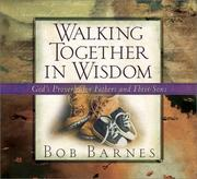 Cover of: Walking together in wisdom: God's proverbs for fathers and their sons