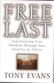 Cover of: Free at last: experiencing true freedom through your identity in Christ