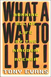 Cover of: What a way to live!: running all of life by the Kingdom agenda