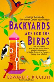 Cover of: Backyards are for the birds: creating a bird-friendly environment outside your window
