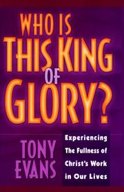 Cover of: Who is this king of glory?: experiencing the fullness of Christ's work in our lives