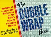 Cover of: The bubble wrap book: Hundreds of Creative and Wacky Uses for the World's Favorite Packing Material