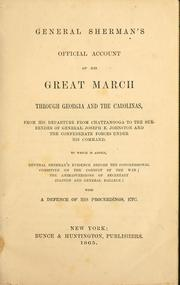 Cover of: General Sherman's official account of his great march through Georgia and the Carolinas: from his departure from Chattanooga to the surrender of General Joseph E. Johnston and the Confederate forces under his command. To which is added, General Sherman's evidence before the Congressional committee on the conduct of the war; the animadversions of Secretary Stanton and General Halleck: with a defence of his proceedings, etc.
