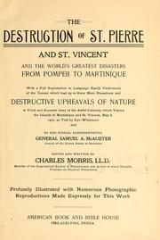 Cover of: The destruction of St. Pierre and St. Vincent and the world's greatest disasters from Pompeii to Martinique..: a vivid and accurate story of the awful calamity which visited the islands of Martinique and St. Vincent, May 8, 1902