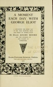 Cover of: A moment each day with George Eliot: a quotation for every day in the year selected from the works of George Eliot