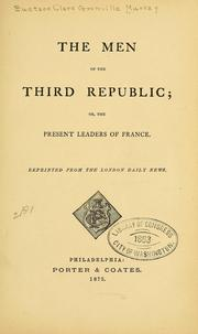 Cover of: The men of the third republic: or, The present leaders of France.  Reprinted from the London Daily news.