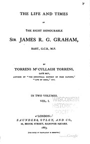 Cover of: The life and times of the Right Honourable Sir James R. G. Graham,  bart