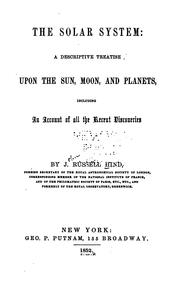 Cover of: The solar system: a descriptive treatise upon the sun, moon, and planets, including an account of all the recent discoveries