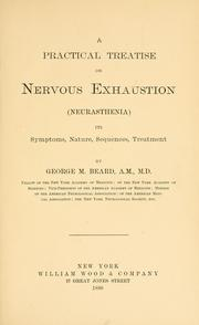 Cover of: A practical treatise on nervous exhaustion (neurasthenia): its symptoms, nature, sequences, treatment