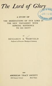 Cover of: The Lord of glory: a study of the designations of Our Lord in the New Testament with especial reference to His deity