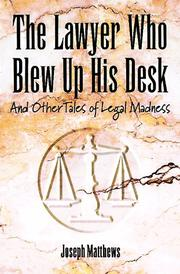 Cover of: The lawyer who blew up his desk: and other tales of legal madness