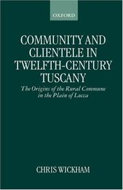 Cover of: Community and clientele in twelfth-century Tuscany: the origins of the rural commune in the plain of Lucca