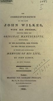 Cover of: The correspondence of the late John Wilkes, with his friends, printed from the original manuscripts, in which are introduced memoirs of his life