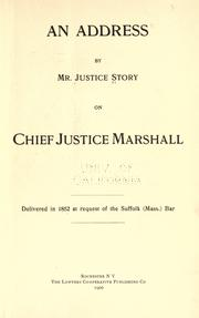 Cover of: An address by Mr. Justice Story on Chief Justice Marshall: delivered in 1852 [i.e., 1835] at the request of the Suffolk (Mass.) Bar.