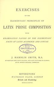 Cover of: Exercises on the elementary principals of Latin prose composition: with examination papers on the elementary facts of Latin accidence and syntax