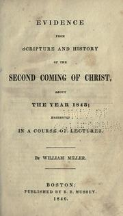 Cover of: Evidence from Scripture and history of the second coming of Christ about the year 1843, exhibited in a course of lectures