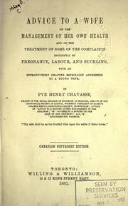Cover of: Advice to a wife on the management of her own health and on the treatment of some of the complaints incidental to pregnancy, labour, and suckling: with an introductory chapter especially addressed to a young wife.