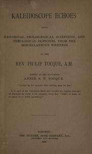 Cover of: Kaleidoscope echoes, being historical, philosophical, scientific and theological sketches from the miscellaneous writings of the Rev. Philip Tocque
