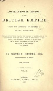 Cover of: A constitutional history of the British empire, from the accession of Charles I, to the restoration: with an introd. tracing the progress of society and of the constitution from the feudal times to the opening of the history, and including a particular examination of Mr. Hume's statements relative to the character of the English government.