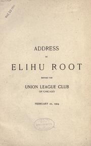 Cover of: Address by Elihu Root before the Union League Club of Chicago, February 22, 1904