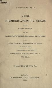 Cover of: General plan for a mail communication by steam, between Great Britain and the eastern and western parts of the world: also to Canton and Sydney, westward by the Pacific; to which are added geographical notices of the isthmus of Panama, Nicaragua, etc.