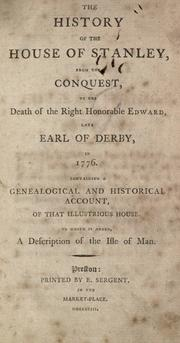 Cover of: The history of the house of Stanley, from the conquest, to the death of the Right Honorable Edward, late earl of Derby, in 1776
