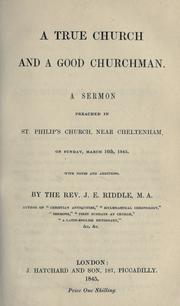 Cover of: A true church and a good churchman: a sermon preached in St. Philip's Church, near Cheltenham, on Sunday, March 16th, 1845 ; with notes and additions