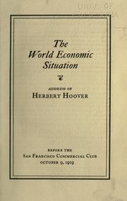 Cover of: The world economic situation: address of Herbert Hoover before the San Francisco Commercial Club, October 9, 1919.