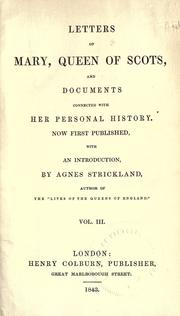 Cover of: Letters of Mary, Queen of Scots, and documents connected with her personal history