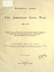 Cover of: Regimental losses in the American Civil War, 1861-1865: a treatise on the extent and nature of the mortuary losses in the Union regiments; with full and exhaustive statistics compiled from the official records on file in the state military bureaus and at Washington.