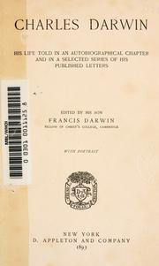 Cover of: Charles Darwin: his life told in an autobiographical chapter, and in a selected seriesof his published letters