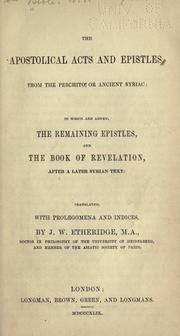 Cover of: The apostolical Acts and Epistles: from the Peschito, or ancient Syriac: to which are added, the remaining epistles, and the Book of Revelation after a later Syrian text.