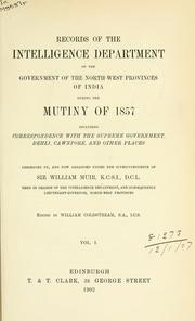Cover of: Records of the Intelligence Department of the government of the North-West provinces of India during the mutiny of 1857: including correspondence with the supreme government, Dehli, Cawnpore, and other places