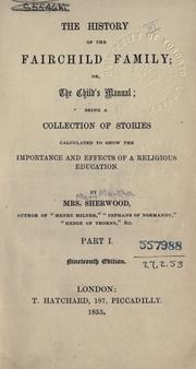 Cover of: The history of the Fairchild family: or, the child's manual : being a collection of stories calculated to shew the importance and effects of a religious education.