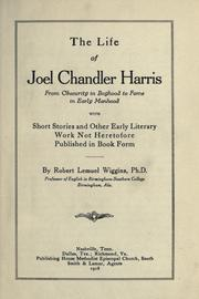 Cover of: The life of Joel Chandler Harris, from obscurity in boyhood to fame in early manhood, with short stories and other early literary work not heretofore published in book form.