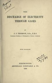 Cover of: The discharge of electricity through gases: lectures delivered on the occasion of the sesquicentennial celebration of Princeton University
