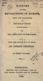Cover of: History of the revolutions in Europe, from the subversion of the Roman Empire in the west, till the abdication of Bonaparte: From the French of C.W. Koch
