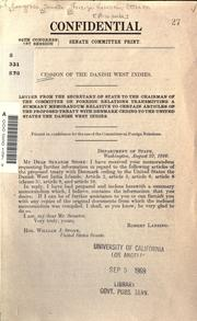 Cover of: Cession of the Danish West Indies: letter from the Secretary of State to the chairman of the Committee on Foreign Relations transmitting a summary memorandum relative to certain articles of the proposed treaty with Denmark ceding to the United States the Danish West Indies.