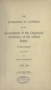 Cover of: The legislation of Congress for the government of the organized territories of the United States, 1789-1895