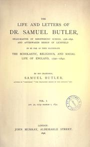 Cover of: The life and letters of Dr. Samuel Butler, head-master of Shrewsbury school 1798-1836
