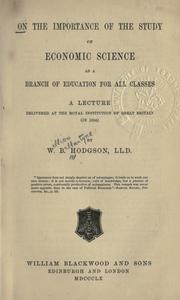 Cover of: On the importance of the study of economic science as a branch of education for all classes: a lecture delivered at the Royal Institution of Great Britain in 1854.